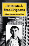 Jailbirds and Stool Pigeons: Crime Stories of the West - Norman Davis