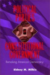 Political Parties and Constitutional Government: Remaking American Democracy (Interpreting American Politics) - Sidney M. Milkis