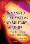 Unmanned Aerial Systems and Military Airships: The Rise of U.S. Drones and Blimps - Evan Jones, Frank R. Thomas