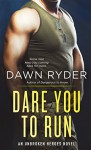 Dare You to Run: An Unbroken Heroes Novel - Dawn Ryder