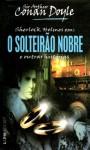 O Solteirão Nobre e Outras Histórias - Arthur Conan Doyle