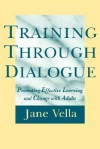 Training Through Dialogue: Promoting Effective Learning and Change with Adults - Jane Vella