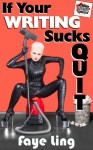 If Your Writing Sucks QUIT - Faye Ling, T. James