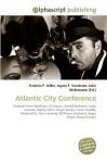 Atlantic City Conference - Agnes F. Vandome, John McBrewster, Sam B Miller II