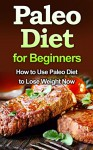 Paleo Diet for Beginners: How to Use Paleo Diet to Lose Weight Now (Quick & Easy, Cookbooks, Food & Wine, Low Carb, paleo slow cooker, Healthy, weight loss, paleo diet, Diets & Weight Loss, paleo) - David Fox, Paleo, Food and Wine, Weight Loss, Nutrition