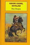 Adam Gann, Outlaw - Ray Hogan