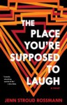 The Place You're Supposed to Laugh - Jenn Stroud Rossmann