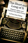 The Short and Long of It: Expand, Adapt, and Publish Your Short Fiction - Paul Alan Fahey