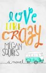 Love Like Crazy - Megan Squires