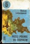 Przez Północ Do Tropików - Józef Mackiewicz