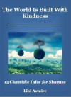 The World Is Built With Kindness: 15 Chassidic Tales for Shavuos - Libi Astaire