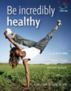 Be Incredibly Healthy: 52 Brilliant Little Ideas to Look and Feel Fantastic - Kate Cook, Sally Brown