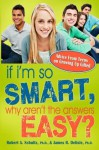 If I'm So Smart, Why Aren't the Answers Easy?: Advice from Teens on Growing Up Gifted - Robert Schultz, James Delisle