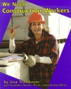 We Need Construction Workers - Lisa Trumbauer, Gail Saunders-Smith, T. Ferrantella