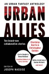 Urban Allies - Christopher Golden, Jonathan Maberry, C.E. Murphy, Carrie Vaughn, Charlaine Harris, Sam Witt, David Wellington, Joseph Nassise, Kat Richardson, Weston Ochse, Diana Rowland, Jeff Somers, Caitlin Kittredge, Larry Correia, Jaye Wells, Seanan McGuire, Stephen Blackmoore, Stev