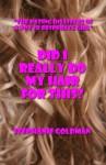Did I Really Do My Hair For This? - Stephanie Goldman