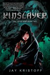 Kinslayer: The Lotus War Book Two - Jay Kristoff
