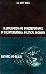 Globalisation and Interdependence in the International Political Economy: Rhetoric and Reality - R.J. Barry Jones