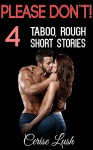 Please Don't!: 4 TABOO, Rough Short Stories (Taboo Box Set Book 1) - Cerise Lush