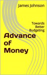Advance of Money: Towards Better Budgeting - James Johnson