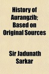 History of Aurangzib; Based on Original Sources - Jadunath Sarkar