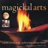 Magickal Arts: A Guide to Spellweaving, Love Charms and Moon Wisdom - Sally Morningstar