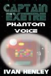 Captain Exetre: Phantom Voice - Ivan Henley