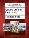 A Peep Behind the Curtain. - Thomas Ford