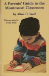 A Parents Guide to the Montessori Classroom - Aline D. Wolf, Frida Azari