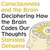 Consciousness and the Brain: Deciphering How the Brain Codes Our Thoughts - David Drummond, Stanislas Dehaene