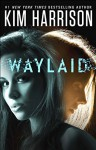 Waylaid - Kim Harrison