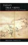 Taiga?s True Views: The Language of Landscape Painting in Eighteenth-Century Japan by Melinda Takeuchi (1994-06-01) - Melinda Takeuchi