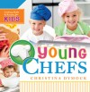 Young Chefs: Cooking Skills and Recipes for Kids - Christina Dymock