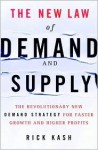 The New Law of Demand and Supply: The Revolutionary New Demand Strategy for Faster Growth and Higher Profits - Rick Kash
