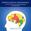 Improve Mental Performance: 7 Top Tips Tools to Stop Overworking Your Brain Now - Jason Scotts, Kirk Hanley
