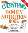 The Everything Family Nutrition Book: All You Need to Keep Your Family Healthy, Active, and Strong - Leslie Bilderback, Sandra K. Nissenberg