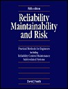 Reliability Maintainability and Risk: Practical Methods for Engineers Including Reliability Centered Maintenance Safety-Related Systems - David John Smith, David J. Smith