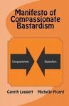 Manifesto of Compassionate Bastardism - Gareth Leggett, Michelle Picard