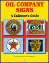 Oil Company and Automotive Signs: A Collector's Guide - Scott Benjamin, Wayne Henderson
