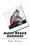 Aunt Bessie Assumes: An Isle of Man Cozy Mystery (Volume 1) - Diana Xarissa