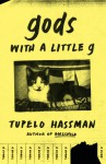 gods with a little g - Tupelo Hassman
