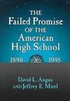 The Failed Promise of the American High School, 1890-1995 - David L. Angus
