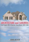 Architecture and Suburbia: From English Villa to American Dream House, 1690-2000 - John Archer