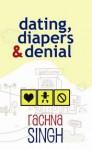 Dating, Diapers & Denial - Rachna Singh