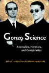 Gonzo Science: Anomalies, Heresies, and Conspiracies - Jim Richardson