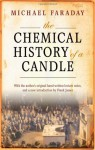 The Chemical History of a Candle: With an Introduction by Frank A.J.L. James - Michael Faraday