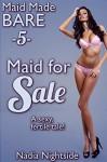 Maid Made Bare 5: Maid For Sale (Maid For Pleasure) - Nadia Nightside