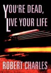 You're Dead, Live Your Life - Robert Charles