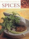 The Complete Guide to Spices: The Definitive Visual Encyclopedia of Culinary Spices from Around the World and How to Use Them - Sallie Morris