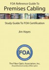 The FOA Reference Guide to Premises Cabling - Jim Hayes
